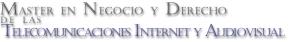 Master en Negocio y Derecho de las Telecomunicaciones, Internet y Audiovisual,